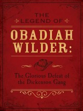 The Legend of Obadiah Wilder: The Glorious Defeat of the Dickenson Gang - eBook