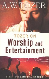 Tozer on Worship and Entertainment / New edition - eBook