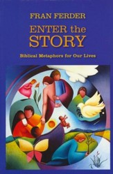 Enter the Story: Biblical Metaphors for Our Lives