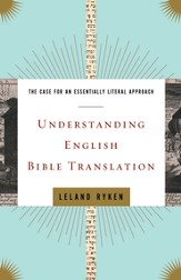 Understanding English Bible Translation: The Case for an Essentially Literal Approach - eBook
