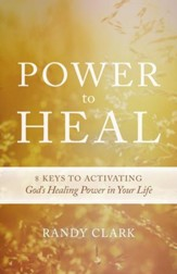 Power to Heal: Keys to Activating God's Healing Power in Your Life - eBook