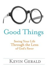 Good Things: Seeing Your Life Through the Lens of God's Favor - eBook
