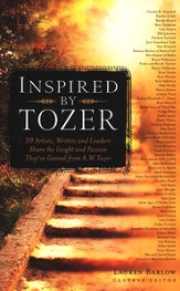 Inspired by Tozer: 50 Artists, Writers, and Leaders Share the Insight and Passion They've Gained from A.W. - Slightly Imperfect