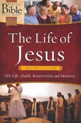 The Life of Jesus: His Life, Death, Resurrection and Ministry - Matthew through John