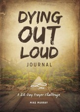 Dying Out Loud Journal: A 28-Day Prayer Challenge - eBook