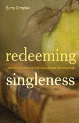 Redeeming Singleness: How the Storyline of Scripture Affirms the Single Life - eBook