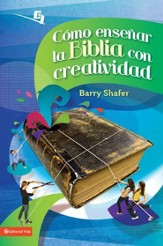 Cómo Enseñar la Biblia con Creatividad  (Unleashing God's Word in Youth Ministry)