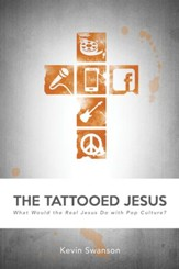 The Tattooed Jesus: What Would the Real Jesus Do with Pop Culture? - eBook
