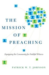 The Mission of Preaching: Equipping the Community for Faithful Witness - eBook