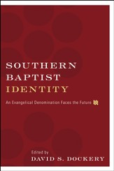 Southern Baptist Identity: An Evangelical Denomination Faces the Future - eBook