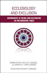 Ecclesiology and Exclusion: Boundaries of Being and Belonging in Postmodern Times