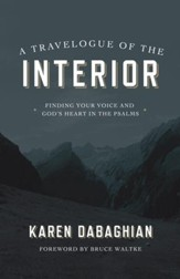 A Travelogue of the Interior: Finding Your Voice and God's Heart in the Psalms / Digital original - eBook
