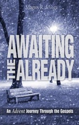 Awaiting the Already - Large Print: An Advent Journey Through the Gospels - eBook
