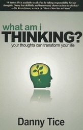 What Am I Thinking?: Your Thoughts Can Transform Your Life