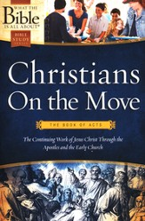 Christians on the Move--The Book of Acts: The Continuing Work of Jesus Christ Through the Apostles