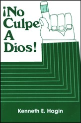 ¡No Culpe a Dios!  (Don't Blame God!)