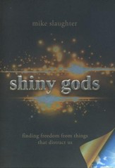 shiny god's: Finding Freedom from Things That Distract Us