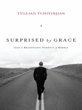Surprised by Grace: God's Relentless Pursuit of Rebels - eBook