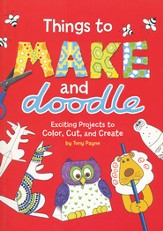 Things to Make and Doodle Exciting Projects to Color, Cut & Create