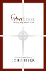 Velvet Steel: The Joy of Being Married to You: Selections from the Poems of John Piper - eBook