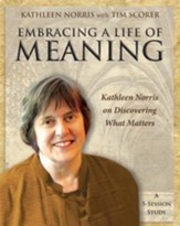 Embracing a Life of Meaning: Kathleen Norris on Discovering What Matters - eBook