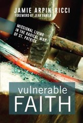 Vulnerable Faith: Missional Living in the Radical Way of St. Patrick - eBook