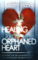 Healing the Orphaned Heart: Renewal for the Misunderstood, the Abused, and the Abandoned - eBook