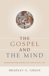 The Gospel and the Mind: Recovering and Shaping the Intellectual Life - eBook