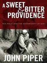 A Sweet and Bitter Providence: Sex, Race, and the Sovereignty of God - eBook