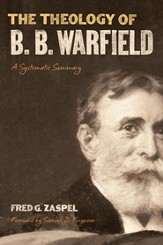 The Theology of B. B. Warfield: A Systematic Summary - eBook