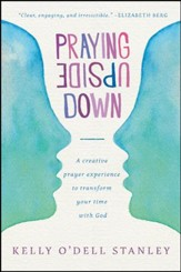 Praying Upside Down: A Creative Prayer Experience to Transform Your Time with God - eBook