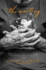 The Waiting: The True Story of a Lost Child, a Lifetime of Longing, and a Miracle for a Mother Who Never Gave Up - eBook