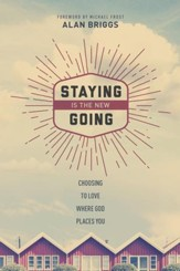 Staying is the New Going: Choosing to Love Where God Places You - eBook
