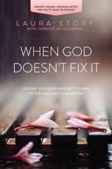 When God Doesn't Fix It: Lessons You Never Wanted to Learn, Truths You Can't Live Without - eBook
