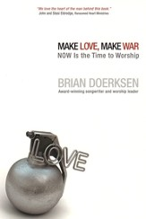 Make Love, Make War: Now Is the Time to Worship