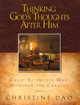 Thinking God's Thoughts After Him: Great Scientists Who Honored the Creator