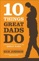 10 Things Great Dads Do: Strategies for Raising Great Kids - eBook