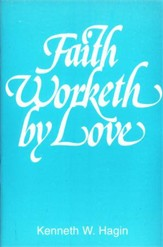 Faith Worketh by Love
