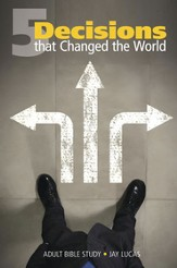 5 Decisions That Changed the World Adult Bible Study, NKJV