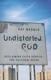 Undistorted God: Dispatches of Faith Amid the Cultural Noise