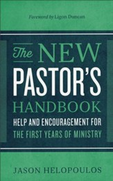 The New Pastor's Handbook: Help and Encouragement for the First Years of Ministry - eBook