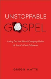 Unstoppable Gospel: Living Out the World-Changing Vision of Jesus's First Followers - eBook