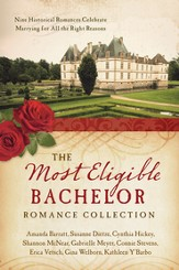 The Most Eligible Bachelor Romance Collection: Nine Historical Novellas Celebrate Marrying for All the Right Reasons - eBook