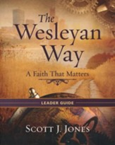 The Wesleyan Way: A Faith That Matters - Leader Guide