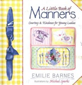 A Little Book of Manners: Courtesy and Kindness for Young Ladies