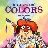 Mercer Mayer's Little Critter: Colors, Hardcover
