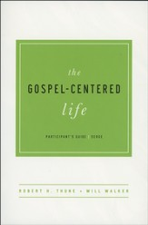 The Gospel-Centered Life, Participant's Guide