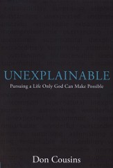 Unexplainable: Pursuing a Life Only God Can Make Possible, with Study Guide
