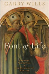 Font of Life: Ambrose, Augustine, and the Mystery of Baptism