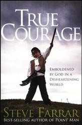 True Courage: Emboldened by God in a Disheartening World (slightly imperfect)